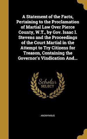 Bog, hardback A   Statement of the Facts, Pertaining to the Proclamation of Martial Law Over Pierce County, W.T., by Gov. Isaac I. Stevens and the Proceedings of th
