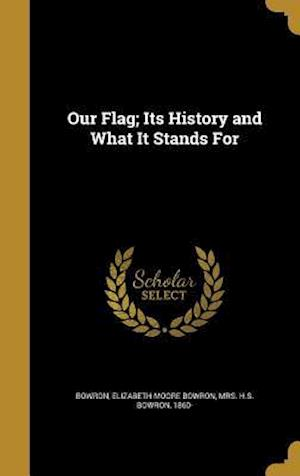 Bog, hardback Our Flag; Its History and What It Stands for