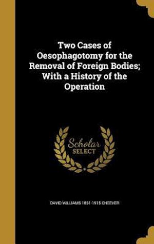 Bog, hardback Two Cases of Oesophagotomy for the Removal of Foreign Bodies; With a History of the Operation af David Williams 1831-1915 Cheever