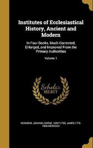 Bog, hardback Institutes of Ecclesiastical History, Ancient and Modern af James 1776-1856 Murdock