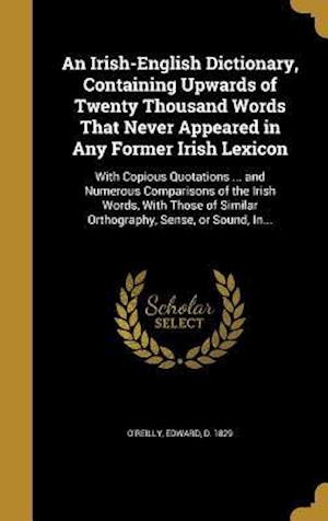 Bog, hardback An  Irish-English Dictionary, Containing Upwards of Twenty Thousand Words That Never Appeared in Any Former Irish Lexicon