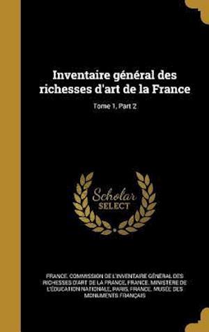Bog, hardback Inventaire General Des Richesses D'Art de La France; Tome 1, Part 2