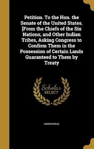 Bog, hardback Petition. to the Hon. the Senate of the United States. [From the Chiefs of the Six Nations, and Other Indian Tribes, Asking Congress to Confirm Them i