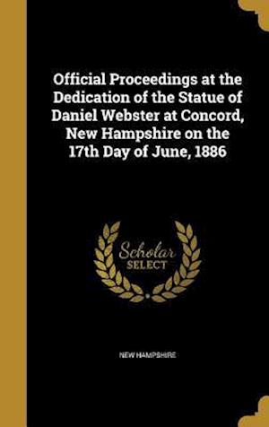 Bog, hardback Official Proceedings at the Dedication of the Statue of Daniel Webster at Concord, New Hampshire on the 17th Day of June, 1886