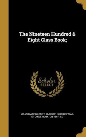 Bog, hardback The Nineteen Hundred & Eight Class Book;