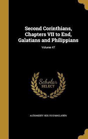 Bog, hardback Second Corinthians, Chapters VII to End, Galatians and Philippians; Volume 47 af Alexander 1826-1910 MacLaren