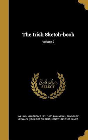 Bog, hardback The Irish Sketch-Book; Volume 2 af William Makepeace 1811-1863 Thackeray, Henry 1843-1916 James
