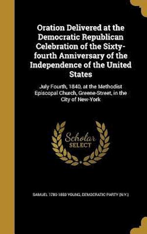 Bog, hardback Oration Delivered at the Democratic Republican Celebration of the Sixty-Fourth Anniversary of the Independence of the United States af Samuel 1789-1850 Young