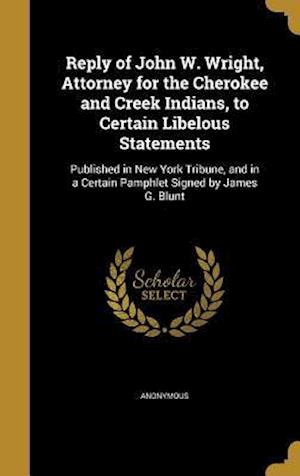 Bog, hardback Reply of John W. Wright, Attorney for the Cherokee and Creek Indians, to Certain Libelous Statements