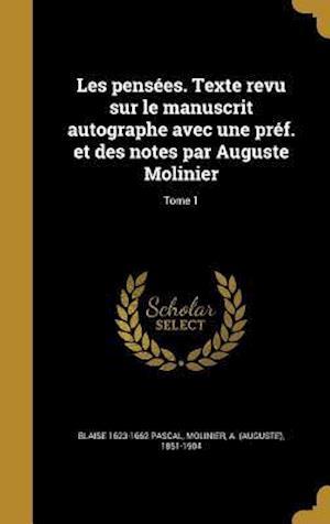Bog, hardback Les Pensees. Texte Revu Sur Le Manuscrit Autographe Avec Une Pref. Et Des Notes Par Auguste Molinier; Tome 1 af Blaise 1623-1662 Pascal