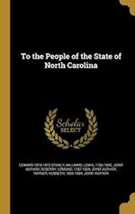 To the People of the State of North Carolina af Edward 1810-1872 Stanly