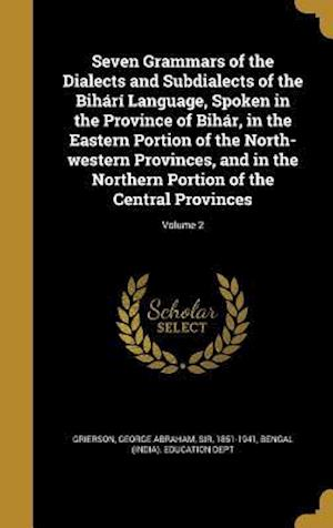 Bog, hardback Seven Grammars of the Dialects and Subdialects of the Bihari Language, Spoken in the Province of Bihar, in the Eastern Portion of the North-Western Pr