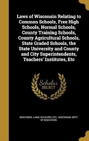 Bog, hardback Laws of Wisconsin Relating to Common Schools, Free High Schools, Normal Schools, County Training Schools, County Agricultural Schools, State Graded Sc