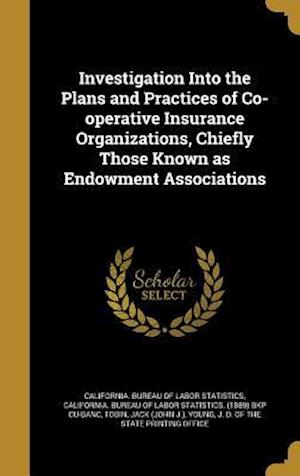 Bog, hardback Investigation Into the Plans and Practices of Co-Operative Insurance Organizations, Chiefly Those Known as Endowment Associations