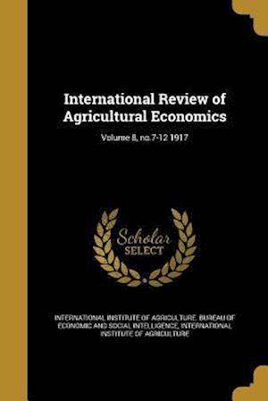 Bog, paperback International Review of Agricultural Economics; Volume 8, No.7-12 1917