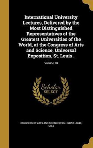 Bog, hardback International University Lectures, Delivered by the Most Distinguished Representatives of the Greatest Universities of the World, at the Congress of A