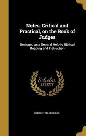Bog, hardback Notes, Critical and Practical, on the Book of Judges af George 1796-1859 Bush