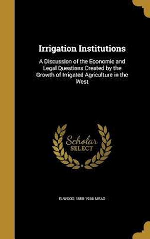 Irrigation Institutions af Elwood 1858-1936 Mead
