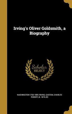 Bog, hardback Irving's Oliver Goldsmith, a Biography af Washington 1783-1859 Irving
