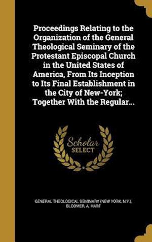 Bog, hardback Proceedings Relating to the Organization of the General Theological Seminary of the Protestant Episcopal Church in the United States of America, from