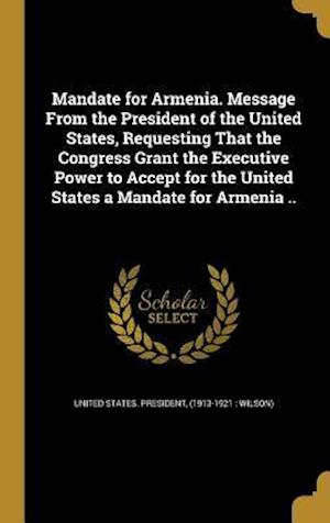 Bog, hardback Mandate for Armenia. Message from the President of the United States, Requesting That the Congress Grant the Executive Power to Accept for the United