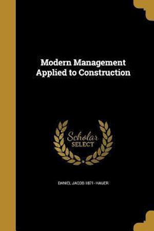 Modern Management Applied to Construction af Daniel Jacob 1871- Hauer