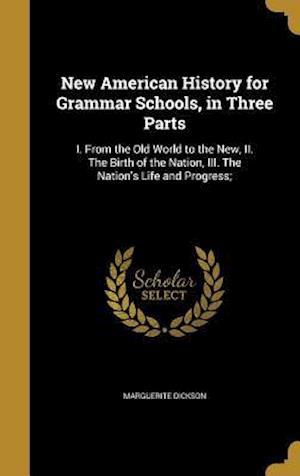 Bog, hardback New American History for Grammar Schools, in Three Parts af Marguerite Dickson