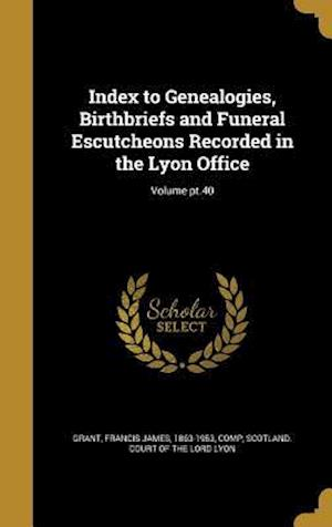 Bog, hardback Index to Genealogies, Birthbriefs and Funeral Escutcheons Recorded in the Lyon Office; Volume PT.40