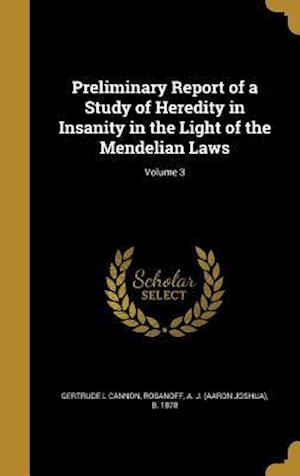 Bog, hardback Preliminary Report of a Study of Heredity in Insanity in the Light of the Mendelian Laws; Volume 3 af Gertrude L. Cannon