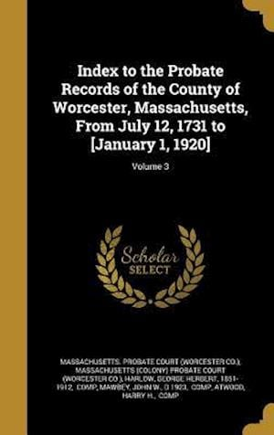 Bog, hardback Index to the Probate Records of the County of Worcester, Massachusetts, from July 12, 1731 to [January 1, 1920]; Volume 3
