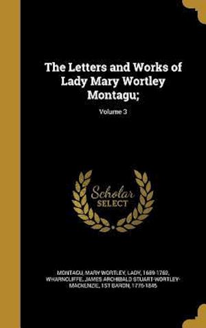Bog, hardback The Letters and Works of Lady Mary Wortley Montagu;; Volume 3
