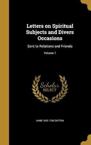 Bog, hardback Letters on Spiritual Subjects and Divers Occasions af Anne 1692-1765 Dutton