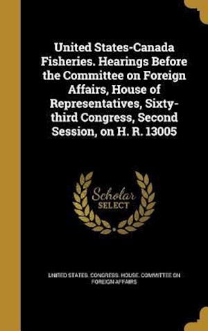Bog, hardback United States-Canada Fisheries. Hearings Before the Committee on Foreign Affairs, House of Representatives, Sixty-Third Congress, Second Session, on H