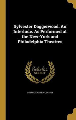 Bog, hardback Sylvester Daggerwood. an Interlude. as Performed at the New-York and Philadelphia Theatres af George 1762-1836 Colman