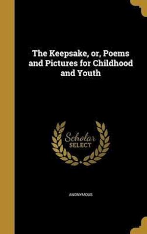 Bog, hardback The Keepsake, Or, Poems and Pictures for Childhood and Youth