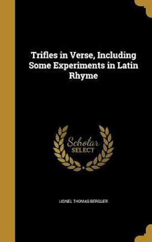 Bog, hardback Trifles in Verse, Including Some Experiments in Latin Rhyme af Lionel Thomas Berguer