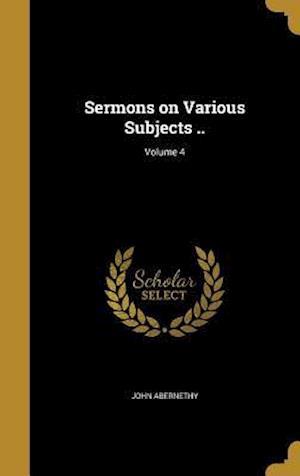Bog, hardback Sermons on Various Subjects ..; Volume 4 af John Abernethy