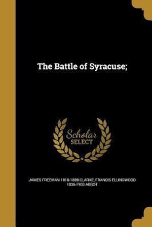 The Battle of Syracuse; af James Freeman 1810-1888 Clarke, Francis Ellingwood 1836-1903 Abbot