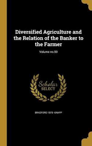 Bog, hardback Diversified Agriculture and the Relation of the Banker to the Farmer; Volume No.50 af Bradford 1870- Knapp