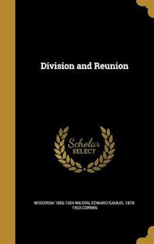 Division and Reunion af Woodrow 1856-1924 Wilson, Edward Samuel 1878-1963 Corwin
