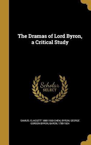 Bog, hardback The Dramas of Lord Byron, a Critical Study af Samuel Claggett 1888-1960 Chew