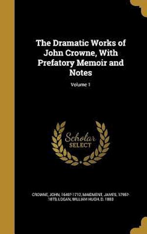 Bog, hardback The Dramatic Works of John Crowne, with Prefatory Memoir and Notes; Volume 1