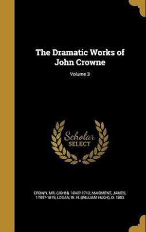 Bog, hardback The Dramatic Works of John Crowne; Volume 3