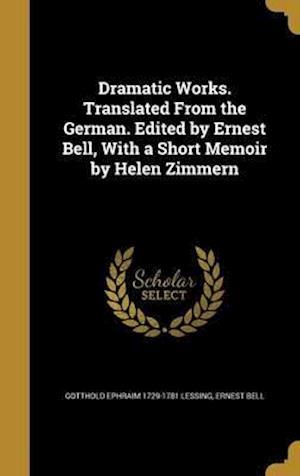 Bog, hardback Dramatic Works. Translated from the German. Edited by Ernest Bell, with a Short Memoir by Helen Zimmern af Gotthold Ephraim 1729-1781 Lessing, Ernest Bell
