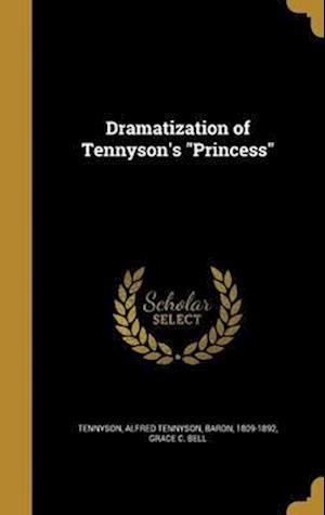 Bog, hardback Dramatization of Tennyson's Princess af Grace C. Bell