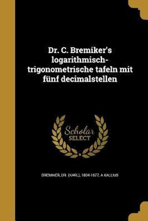 Bog, paperback Dr. C. Bremiker's Logarithmisch-Trigonometrische Tafeln Mit Funf Decimalstellen af A. Kallius