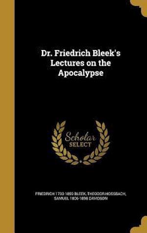 Bog, hardback Dr. Friedrich Bleek's Lectures on the Apocalypse af Friedrich 1793-1859 Bleek, Samuel 1806-1898 Davidson, Theodor Hossbach