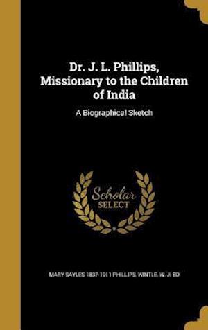 Bog, hardback Dr. J. L. Phillips, Missionary to the Children of India af Mary Sayles 1837-1911 Phillips