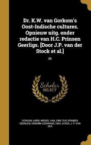 Bog, hardback Dr. K.W. Van Gorkom's Oost-Indische Cultures. Opnieuw Uitg. Onder Redactie Van H.C. Prinsen Geerligs. [Door J.P. Van Der Stock et al.]; 03