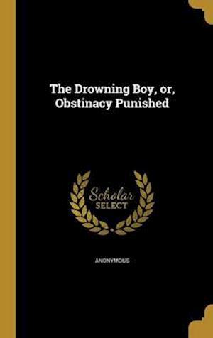 Bog, hardback The Drowning Boy, Or, Obstinacy Punished